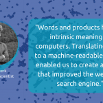 Words and products have no intrinsic meaning to computers. Translating these to a machine-readable format enabled us to create a model that improved the webshop search engine.